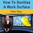 How To Sanitize A Work Surface - Video